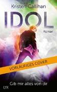 Cover-Bild zu Callihan, Kristen: Idol - Gib mir alles von dir