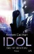 Cover-Bild zu Callihan, Kristen: Idol - Gib mir dein Herz