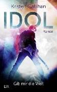 Cover-Bild zu Callihan, Kristen: Idol - Gib mir die Welt
