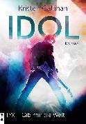 Cover-Bild zu Callihan, Kristen: Idol - Gib mir die Welt (eBook)