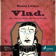 Cover-Bild zu Vlad. - Die wahre Geschichte des Grafen Dracula (Ungekürzt) (Audio Download) von Lützen, Hanna