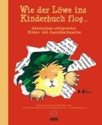 Cover-Bild zu Wie der Löwe ins Kinderbuch flog von Brosche, Heidemarie (Hrsg.)