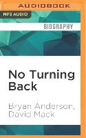 Cover-Bild zu No Turning Back: One Man's Inspiring True Story of Courage, Determination, and Hope von Anderson, Bryan