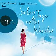 Cover-Bild zu Sieben Tage voller Wunder (Ungekürzte Lesung) (Audio Download) von Atkins, Dani