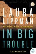 Cover-Bild zu Lippman, Laura: In Big Trouble