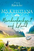 Cover-Bild zu Jänicke, Greta: MS Kristiana - Märchenhochzeit auf Island