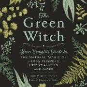 Cover-Bild zu The Green Witch: Your Complete Guide to the Natural Magic of Herbs, Flowers, Essential Oils, and More von Murphy-Hiscock, Arin