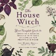 Cover-Bild zu The House Witch: Your Complete Guide to Creating a Magical Space with Rituals and Spells for Hearth and Home von Murphy-Hiscock, Arin