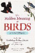 Cover-Bild zu Hidden Meaning of Birds--A Spiritual Field Guide (eBook) von Murphy-Hiscock, Arin