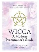 Cover-Bild zu Wicca: A Modern Practitioner's Guide (eBook) von Murphy-Hiscock, Arin