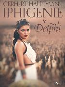 Cover-Bild zu Hauptmann, Gerhart: Iphigenie in Delphi (eBook)