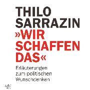 Cover-Bild zu Sarrazin, Thilo: Wir schaffen das (Audio Download)