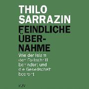 Cover-Bild zu Sarrazin, Thilo: Feindliche Übernahme (Audio Download)