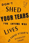 Cover-Bild zu Pron, Patricio: Don't Shed Your Tears for Anyone Who Lives on These Streets
