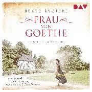 Cover-Bild zu Rygiert, Beate: Frau von Goethe. Er ist der größte Dichter seiner Zeit, doch erst ihre Liebe kann ihn retten (Audio Download)