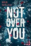 Cover-Bild zu Tatlisu, Anja: Not Over You (eBook)