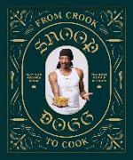 Cover-Bild zu From Crook to Cook: Platinum Recipes from Tha Boss Dogg's Kitchen von Snoop Dogg