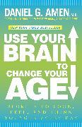 Cover-Bild zu Amen, Daniel G.: Use Your Brain to Change Your Age