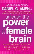 Cover-Bild zu Amen, Daniel G.: Unleash the Power of the Female Brain