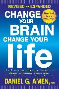 Cover-Bild zu Amen, Daniel G.: Change Your Brain, Change Your Life (Revised and Expanded) (eBook)