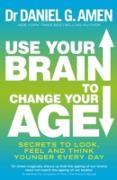 Cover-Bild zu Amen, Daniel G.: Use Your Brain to Change Your Age (eBook)