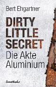 Cover-Bild zu Dirty little secret - Die Akte Aluminium von Ehgartner, Bert