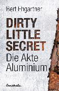 Cover-Bild zu Dirty little secret - Die Akte Aluminium (eBook) von Ehgartner, Bert
