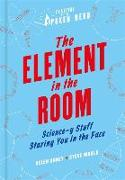 Cover-Bild zu The Element in the Room: Science-Y Stuff Staring You in the Face von Arney, Helen