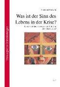 Cover-Bild zu Kawalla, Gottfried: Was ist der Sinn des Lebens in der Krise?