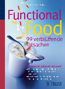 Cover-Bild zu Sabersky, Annette: Functional Food - 99 verblüffende Tatsachen (eBook)
