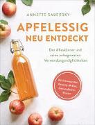 Cover-Bild zu Sabersky, Annette: Apfelessig neu entdeckt - Der Alleskönner und seine unbegrenzten Verwendungsmöglichkeiten. Küchenwunder, Beauty-Mittel, Gesundheits-Elixier