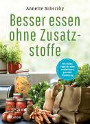 Cover-Bild zu Sabersky, Annette: Besser essen ohne Zusatzstoffe