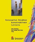 Cover-Bild zu Altenberger, Helmut (Hrsg.): Innovative Ansätze konstruktiven Lernens