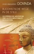 Cover-Bild zu Govinda, Lama Anagarika: Buddhistische Wege in die Stille. Schöpferische Meditation und multidimensionales Bewusstsein (Gebundene Ausgabe)