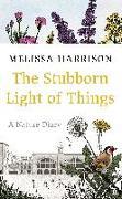 Cover-Bild zu Harrison, Melissa: The Stubborn Light of Things