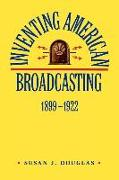 Cover-Bild zu Douglas, Susan J.: Inventing American Broadcasting, 1899-1922