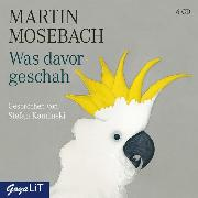 Cover-Bild zu Mosebach, Martin: Was davor geschah (Audio Download)
