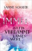 Cover-Bild zu Schoder, Sabine: Immer ist ein verdammt langes Wort (eBook)