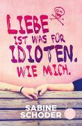 Cover-Bild zu Schoder, Sabine: Liebe ist was für Idioten. Wie mich