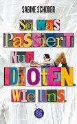 Cover-Bild zu Schoder, Sabine: So was passiert nur Idioten. Wie uns