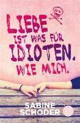 Cover-Bild zu Schoder, Sabine: Liebe ist was für Idioten. Wie mich (eBook)