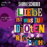 Cover-Bild zu Schoder, Sabine: Liebe ist was für Idioten. Wie mich (Audio Download)