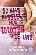 Cover-Bild zu Schoder, Sabine: So was passiert nur Idioten. Wie uns (eBook)