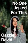 Cover-Bild zu David, Cazzie: No One Asked for This: Essays