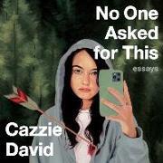 Cover-Bild zu David, Cazzie (Gelesen): No One Asked for This: Essays