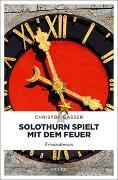 Cover-Bild zu Gasser, Christof: Solothurn spielt mit dem Feuer