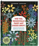 Cover-Bild zu Ole Häntzschel: Wie viel Regenwald passt auf dieses Brot?