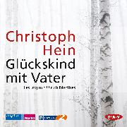 Cover-Bild zu Hein, Christoph: Glückskind mit Vater (Audio Download)