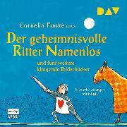Cover-Bild zu Funke, Cornelia: Der geheimnisvolle Ritter Namenlos und fünf weitere klingende Bilderbücher (Audio Download)