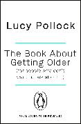 Cover-Bild zu Pollock, Lucy: The Book About Getting Older (for people who don't want to talk about it)